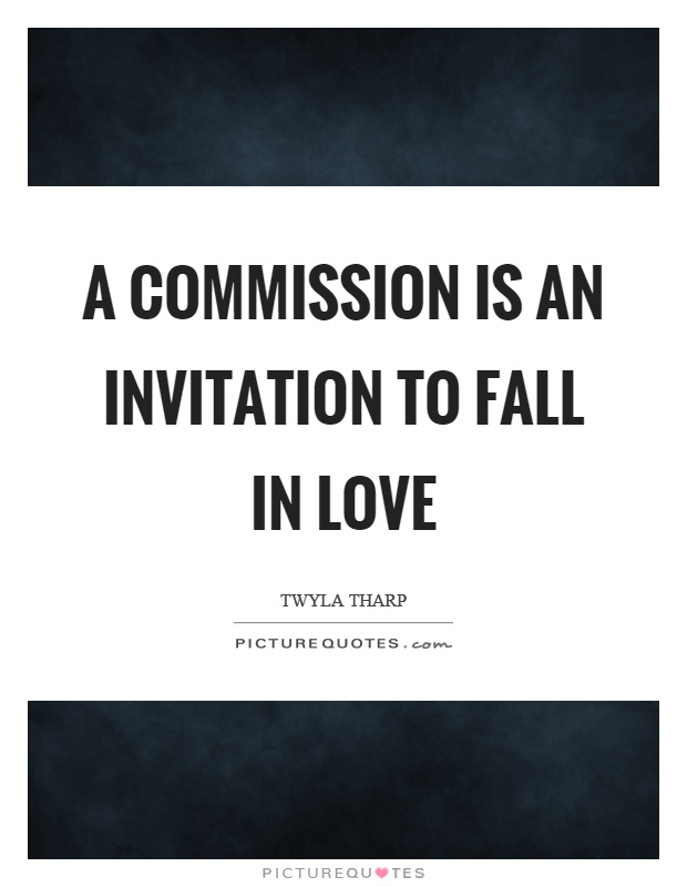 A commission is an invitation to fall in love Picture Quote #1