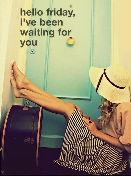Hello Friday, I've been waiting for you Picture Quote #1
