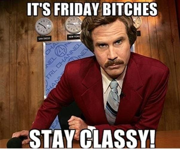 It's Friday bitches. Stay classy! Picture Quote #1