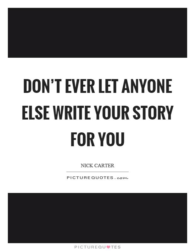 Don't ever let anyone else write your story for you Picture Quote #1
