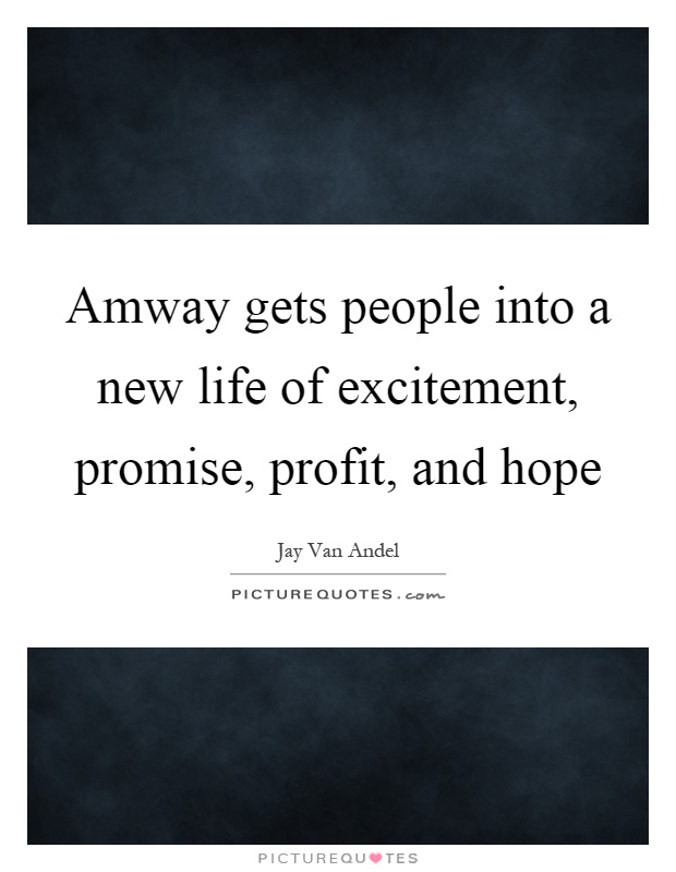 Amway gets people into a new life of excitement, promise, profit, and hope Picture Quote #1