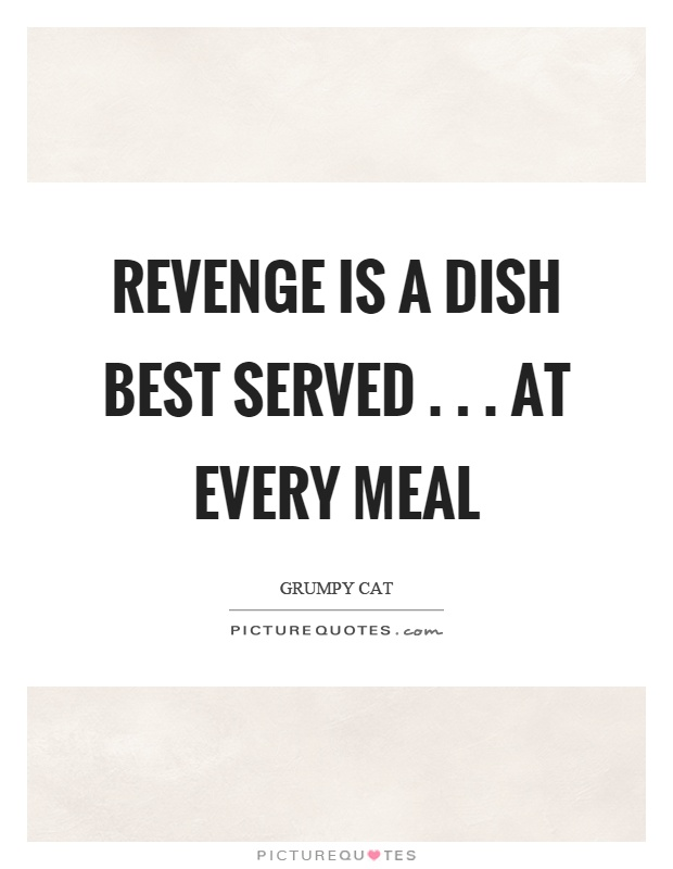 Revenge is a dish best served... At every meal Picture Quote #1