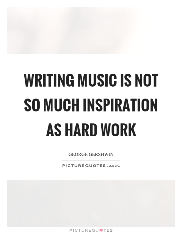 Writing music is not so much inspiration as hard work Picture Quote #1
