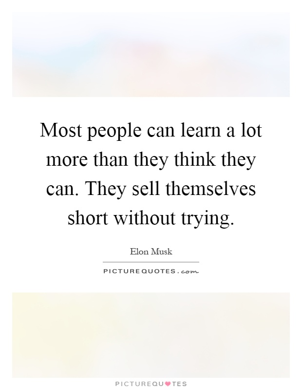 Most people can learn a lot more than they think they can. They sell themselves short without trying Picture Quote #1