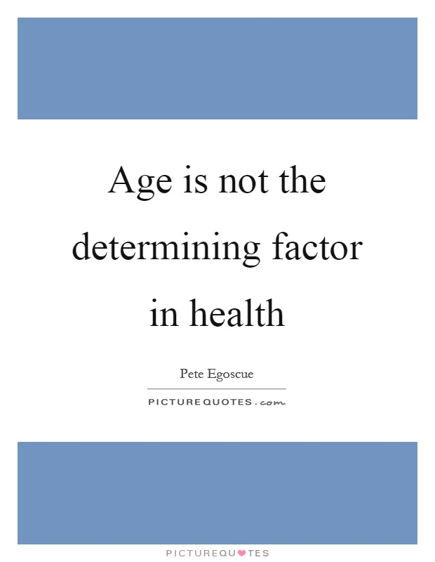 Age is not the determining factor in health Picture Quote #1