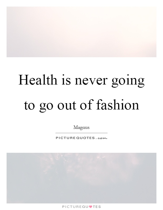 Health is never going to go out of fashion Picture Quote #1