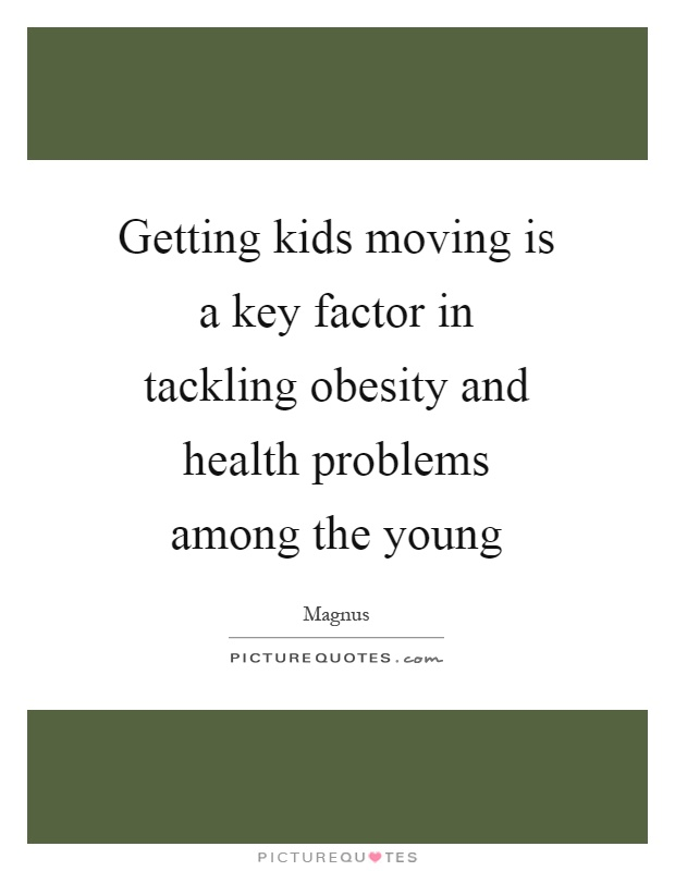 Getting kids moving is a key factor in tackling obesity and health problems among the young Picture Quote #1