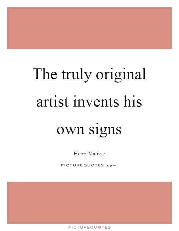 The truly original artist invents his own signs Picture Quote #1