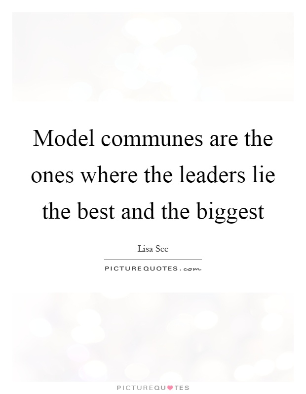 Model communes are the ones where the leaders lie the best and the biggest Picture Quote #1
