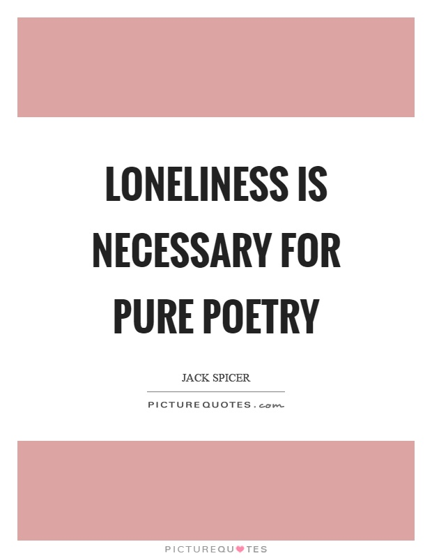 Loneliness is necessary for pure poetry Picture Quote #1