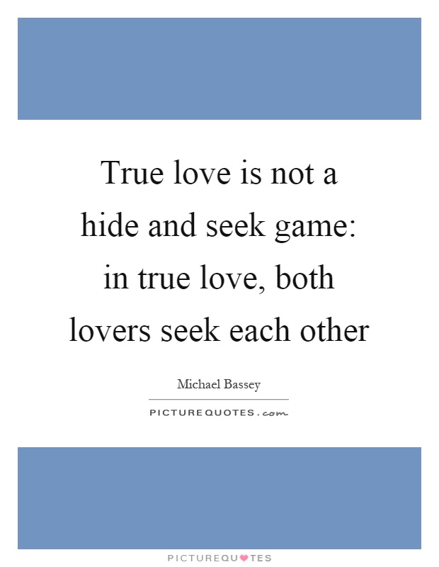 True love is not a hide and seek game: in true love, both lovers seek each other Picture Quote #1