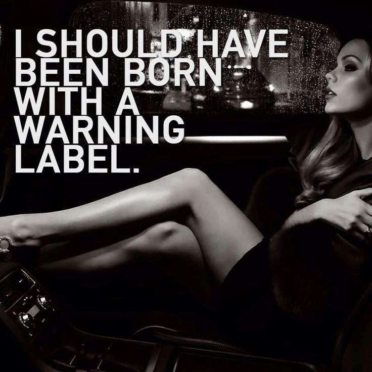 I should have been born with a warning label Picture Quote #1