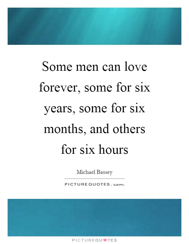 Some men can love forever, some for six years, some for six months, and others for six hours Picture Quote #1