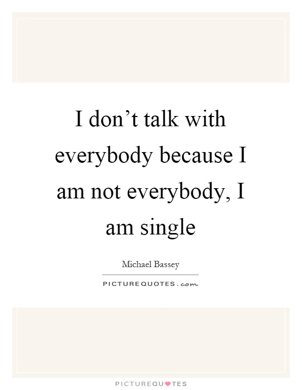 Am quotes i single Quotes About