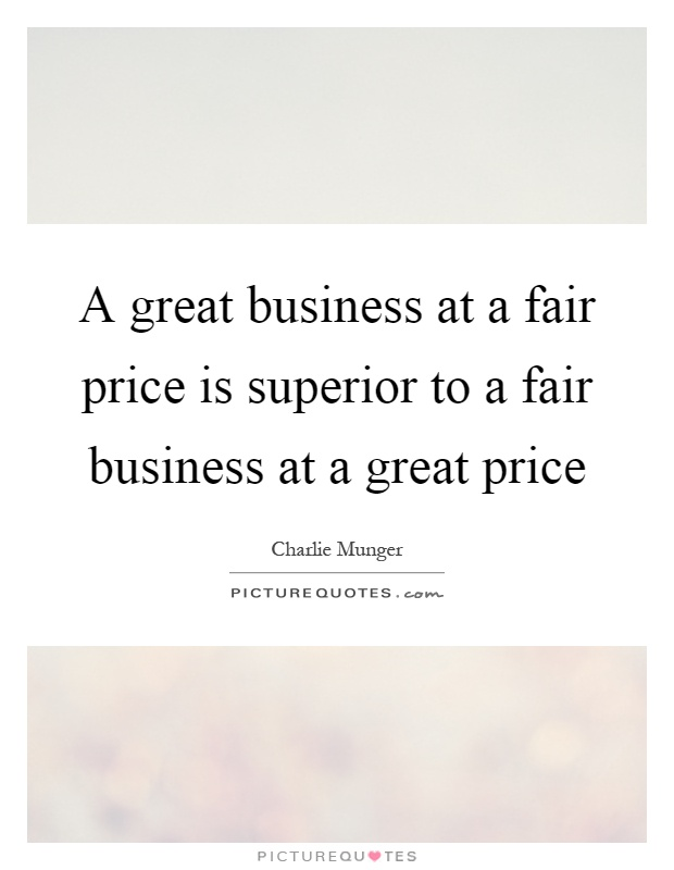 A great business at a fair price is superior to a fair business at a great price Picture Quote #1