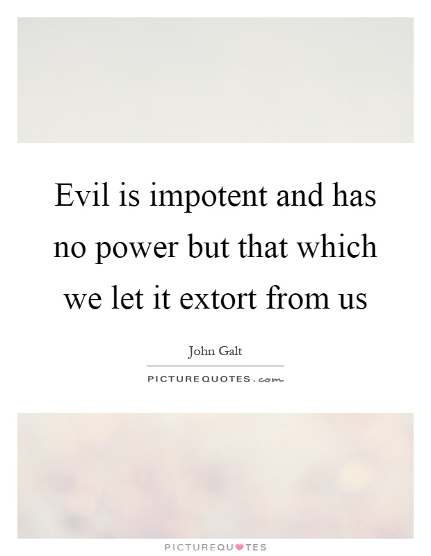 Evil is impotent and has no power but that which we let it extort from us Picture Quote #1