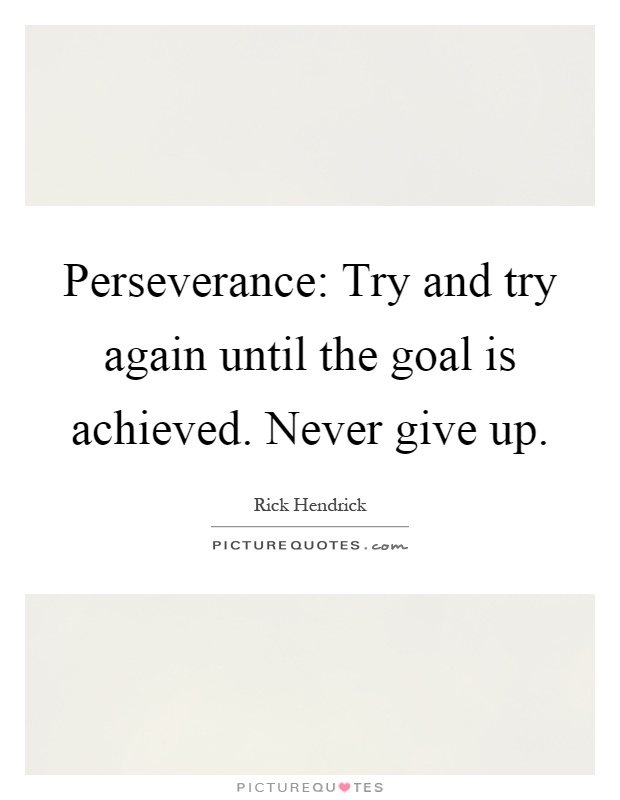 Perseverance: Try and try again until the goal is achieved. Never give up Picture Quote #1