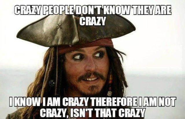 Crazy people don't know they are crazy. I know I am crazy therefore I am not crazy, isn't that crazy Picture Quote #1