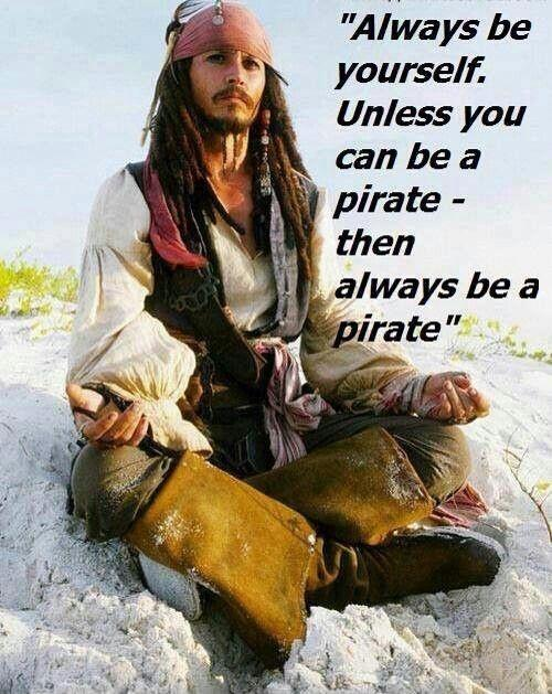 Always be yourself. Unless you can be a pirate - then always be a pirate Picture Quote #1