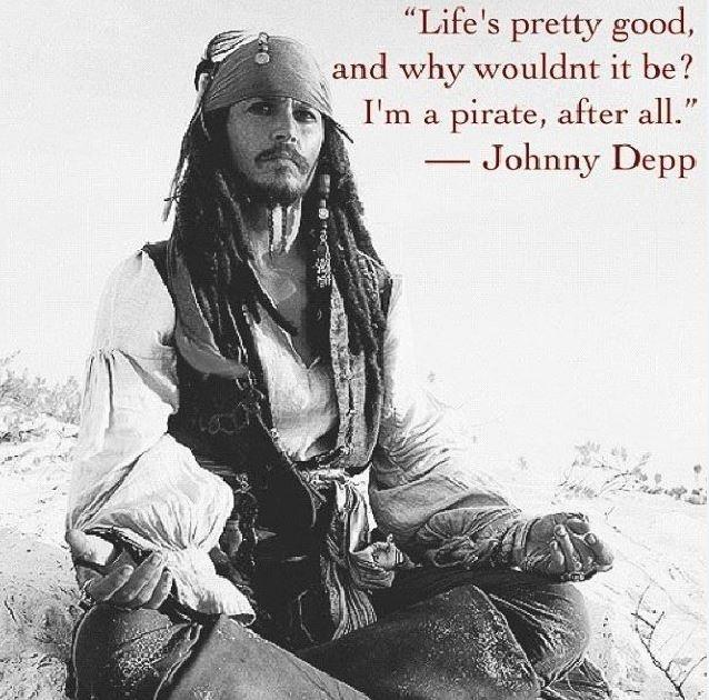 Life's pretty good, and why wouldn't it be? I'm a pirate, after all Picture Quote #1
