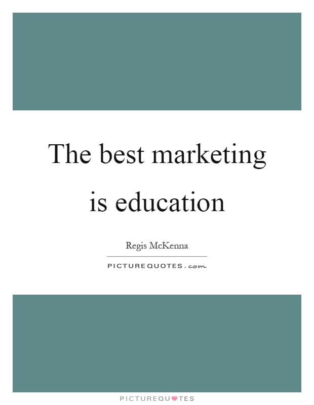 The best marketing is education Picture Quote #1