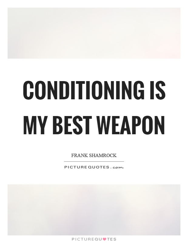 Conditioning is my best weapon Picture Quote #1