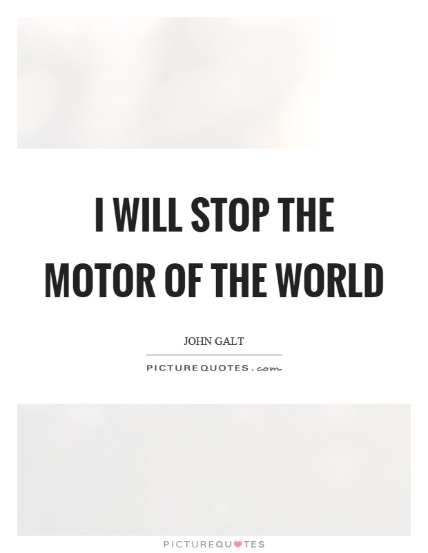 I will stop the motor of the world Picture Quote #1