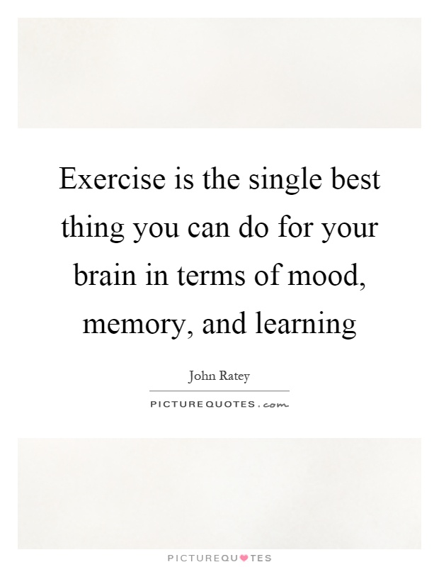 Exercise is the single best thing you can do for your brain in terms of mood, memory, and learning Picture Quote #1