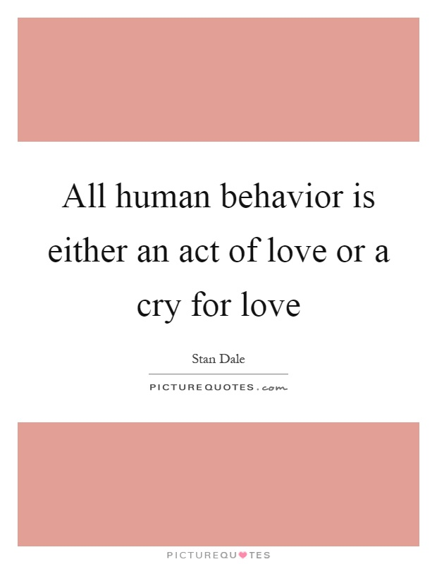 All human behavior is either an act of love or a cry for love Picture Quote #1
