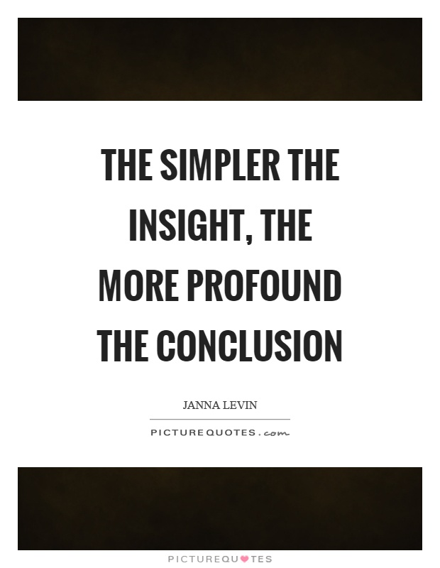 The simpler the insight, the more profound the conclusion Picture Quote #1
