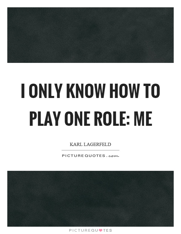 I only know how to play one role: me Picture Quote #1