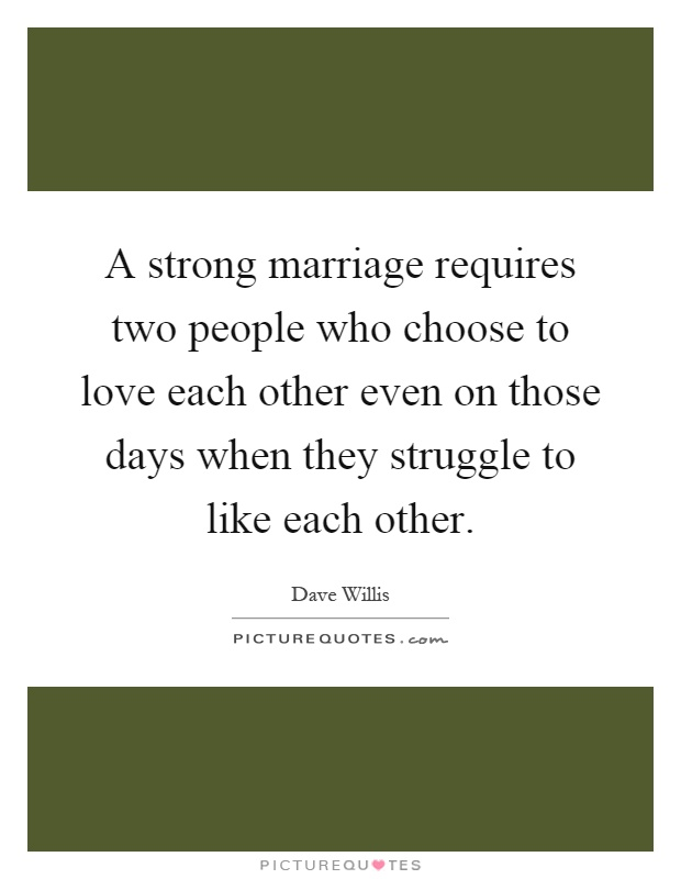 People That Love Each Other: A Strong Marriage Requires Two People Who Choose To Love