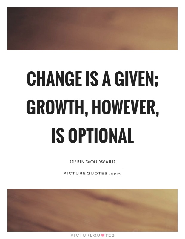 Change is a given; growth, however, is optional Picture Quote #1