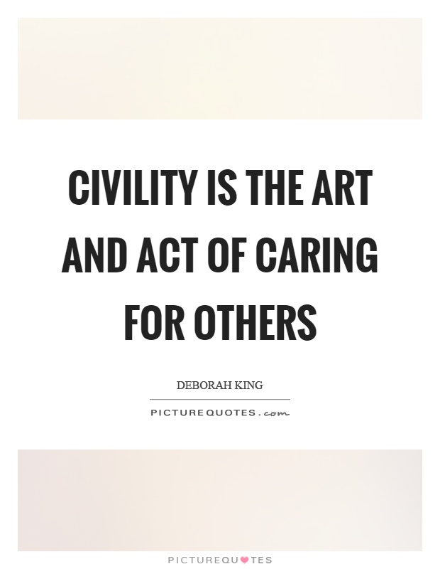 Civility is the art and act of caring for others Picture Quote #1