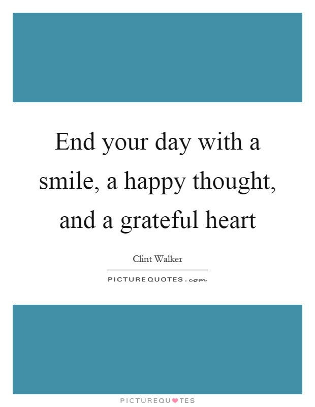 End your day with a smile, a happy thought, and a grateful heart Picture Quote #1