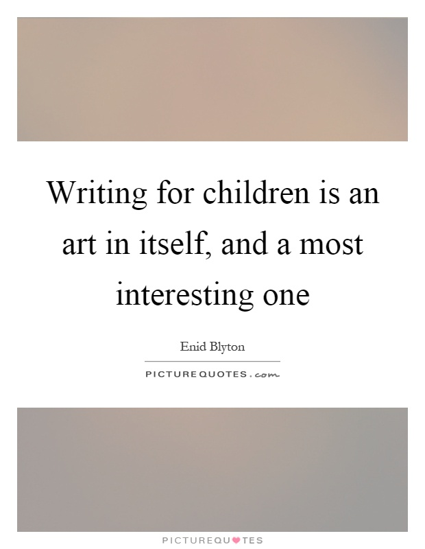 Writing for children is an art in itself, and a most interesting one Picture Quote #1