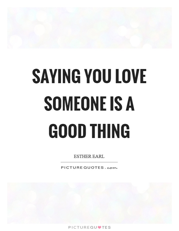 Saying you love someone is a good thing Picture Quote #1