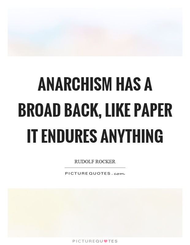 Anarchism has a broad back, like paper it endures anything Picture Quote #1