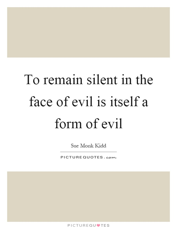 To remain silent in the face of evil is itself a form of evil Picture Quote #1
