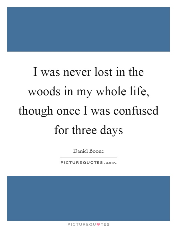 I was never lost in the woods in my whole life, though once I was confused for three days Picture Quote #1