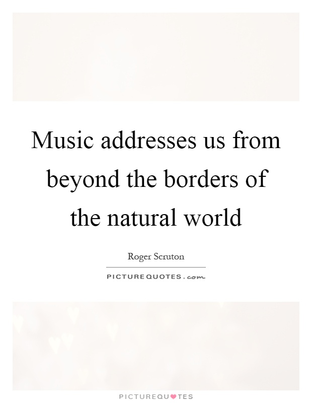 Music addresses us from beyond the borders of the natural world Picture Quote #1