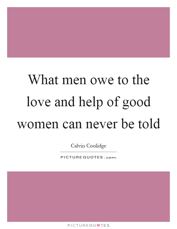What men owe to the love and help of good women can never be told Picture Quote #1