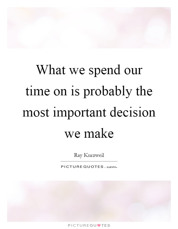 the most important decision in my What is the wisest decision you have ever made many important decisions in my so i could successfully join my self with another was the most important.
