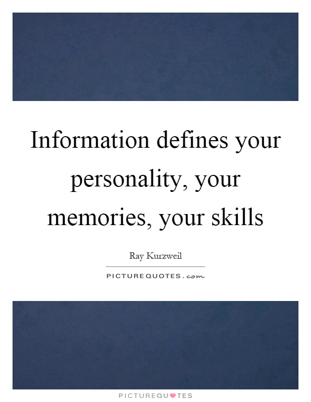 Information defines your personality, your memories, your skills Picture Quote #1