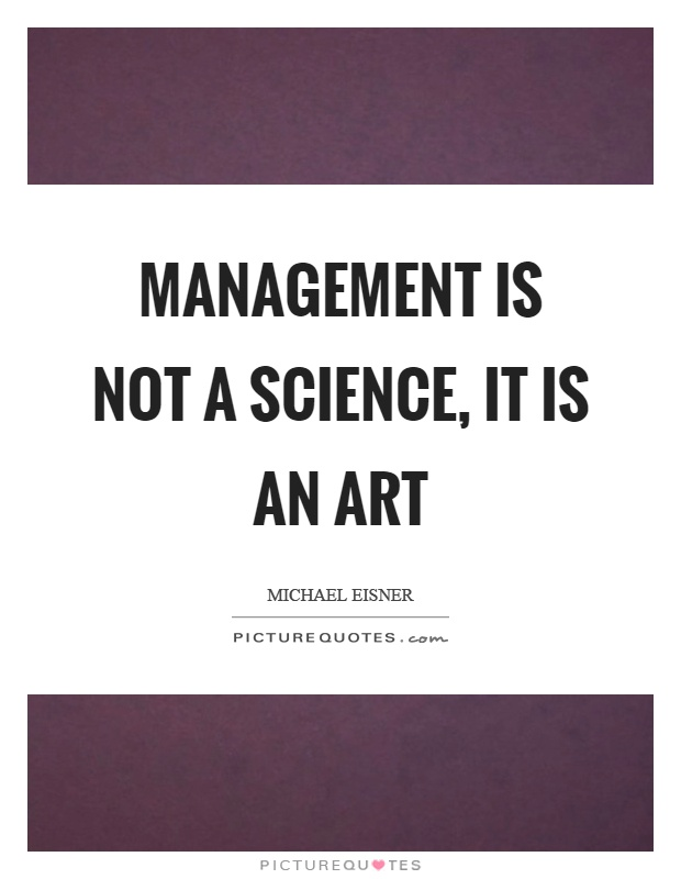 Management is not a science, it is an art Picture Quote #1