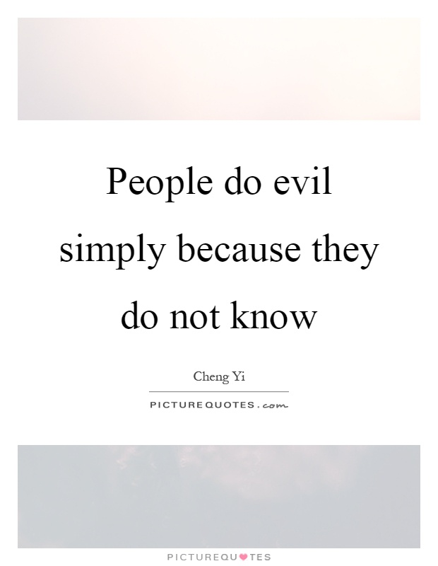 People do evil simply because they do not know Picture Quote #1