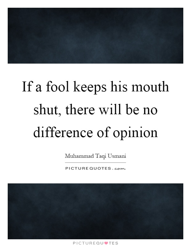 If a fool keeps his mouth shut, there will be no difference of opinion Picture Quote #1