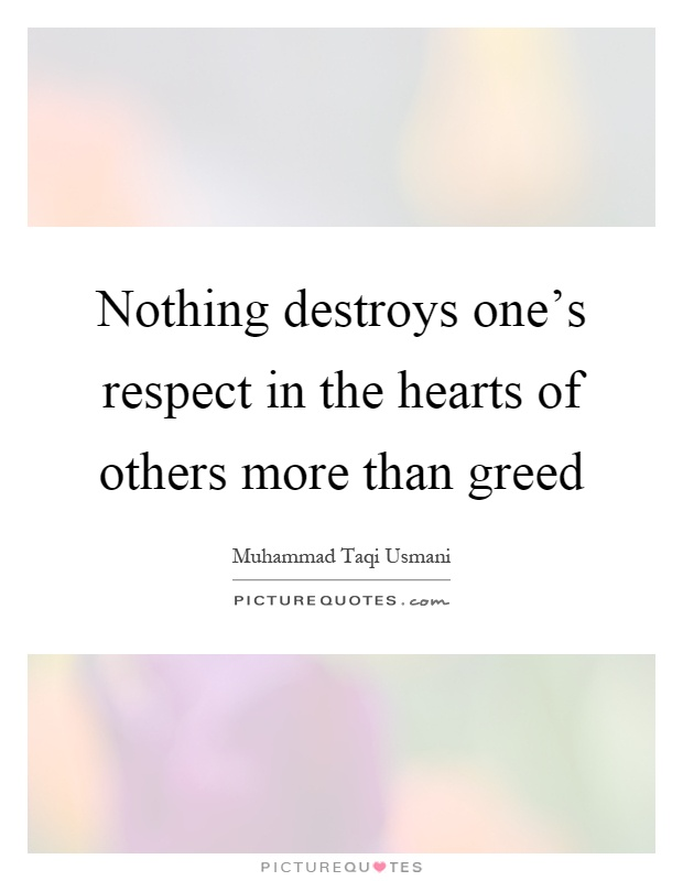 Nothing destroys one's respect in the hearts of others more than greed Picture Quote #1