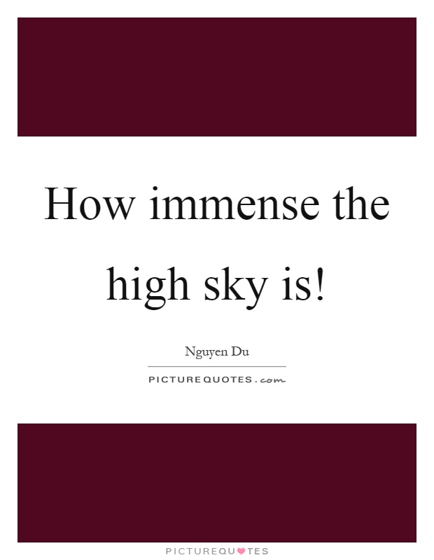 How immense the high sky is! Picture Quote #1