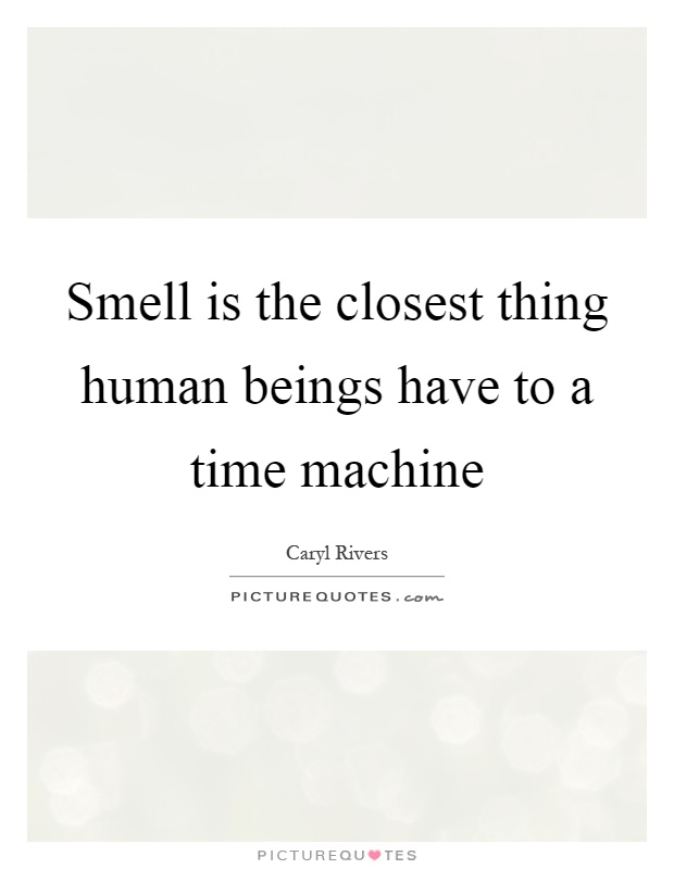 Smell is the closest thing human beings have to a time machine Picture Quote #1